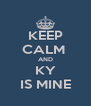 KEEP CALM  AND KY IS MINE - Personalised Poster A4 size