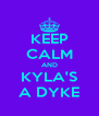 KEEP CALM AND KYLA'S A DYKE - Personalised Poster A4 size