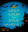 KEEP CALM AND KYLE HANDLE IT - Personalised Poster A4 size