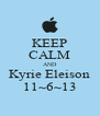 KEEP CALM AND Kyrie Eleison 11~6~13 - Personalised Poster A4 size