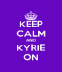 KEEP CALM AND KYRIE ON - Personalised Poster A4 size
