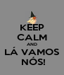 KEEP CALM AND LÁ VAMOS  NÓS! - Personalised Poster A4 size