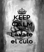 KEEP CALM AND Lávate el culo - Personalised Poster A4 size