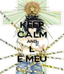 KEEP CALM AND L É MEU - Personalised Poster A4 size