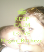 KEEP CALM AND L<3VE Megan_Bitchezz  - Personalised Poster A4 size