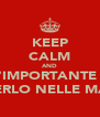 KEEP CALM AND L'IMPORTANTE è AVERLO NELLE MANI - Personalised Poster A4 size