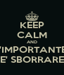 KEEP CALM AND L'IMPORTANTE  E' SBORRARE - Personalised Poster A4 size