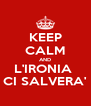 KEEP CALM AND L'IRONIA  CI SALVERA' - Personalised Poster A4 size