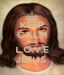 KEEP CALM AND L.O.V.E JESUS  - Personalised Poster A4 size