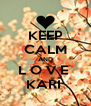 KEEP CALM AND L O V E  KARI  - Personalised Poster A4 size
