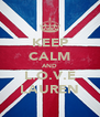KEEP CALM AND L.O.V.E LAUREN - Personalised Poster A4 size