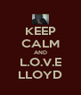 KEEP CALM AND L.O.V.E LLOYD - Personalised Poster A4 size
