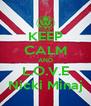 KEEP CALM AND L.O.V.E Nicki Minaj - Personalised Poster A4 size