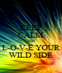 KEEP CALM AND L-O-V-E YOUR WILD SIDE - Personalised Poster A4 size