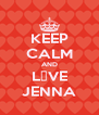 KEEP CALM AND L♡VE JENNA - Personalised Poster A4 size