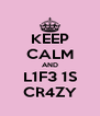 KEEP CALM AND L1F3 1S CR4ZY - Personalised Poster A4 size
