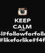 KEEP CALM AND #l4l#followforfollow #likeforlike#f4f - Personalised Poster A4 size