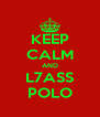 KEEP CALM AND L7ASS POLO - Personalised Poster A4 size