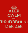 KEEP CALM AND L7R9JDBBHLKLB Dak Zak - Personalised Poster A4 size