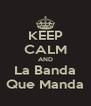 KEEP CALM AND La Banda Que Manda - Personalised Poster A4 size