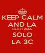 KEEP CALM AND LA CLOTI AMA SOLO LA 3C - Personalised Poster A4 size