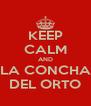 KEEP CALM AND LA CONCHA DEL ORTO - Personalised Poster A4 size