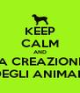 KEEP CALM AND LA CREAZIONE  DEGLI ANIMALI - Personalised Poster A4 size