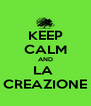 KEEP CALM AND LA  CREAZIONE - Personalised Poster A4 size