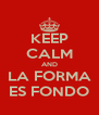 KEEP CALM AND LA FORMA ES FONDO - Personalised Poster A4 size
