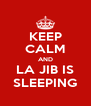 KEEP CALM AND LA JIB IS SLEEPING - Personalised Poster A4 size