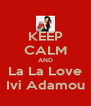 KEEP CALM AND La La Love Ivi Adamou - Personalised Poster A4 size