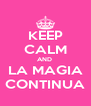 KEEP CALM AND  LA MAGIA CONTINUA - Personalised Poster A4 size