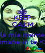 KEEP CALM AND la mia mente rimane in te <3 - Personalised Poster A4 size