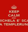KEEP CALM AND LA MICHELA E' SCARSA A TEMPLERUN - Personalised Poster A4 size