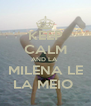 KEEP CALM AND LA  MILENA LE LA MEIO  - Personalised Poster A4 size