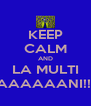 KEEP CALM AND LA MULTI AAAAAANI!!! - Personalised Poster A4 size