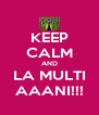 KEEP CALM AND LA MULTI AAANI!!! - Personalised Poster A4 size
