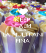 KEEP CALM AND LA MULTI ANI FINA - Personalised Poster A4 size