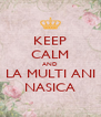 KEEP CALM AND LA MULTI ANI NASICA - Personalised Poster A4 size