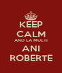 KEEP CALM AND LA MULTI ANI ROBERTE - Personalised Poster A4 size