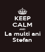 KEEP CALM AND La multi ani Stefan - Personalised Poster A4 size