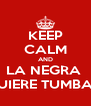 KEEP CALM AND LA NEGRA  QUIERE TUMBAO - Personalised Poster A4 size
