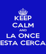 KEEP CALM AND LA ONCE ESTA CERCA - Personalised Poster A4 size