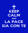 KEEP CALM AND LA PACE SIA CON TE - Personalised Poster A4 size