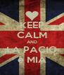 KEEP CALM AND LA PACIO è MIA - Personalised Poster A4 size