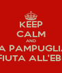 KEEP CALM AND LA PAMPUGLIA E' FIUTA ALL'EBBA - Personalised Poster A4 size