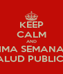 KEEP CALM AND LA PROXIMA SEMANA NO HAY SALUD PUBLICA - Personalised Poster A4 size