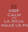 KEEP CALM AND LA ROJA WILL MAKE US PROUD - Personalised Poster A4 size