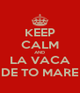 KEEP CALM AND LA VACA DE TO MARE - Personalised Poster A4 size