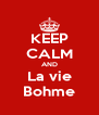 KEEP CALM AND La vie Bohme - Personalised Poster A4 size